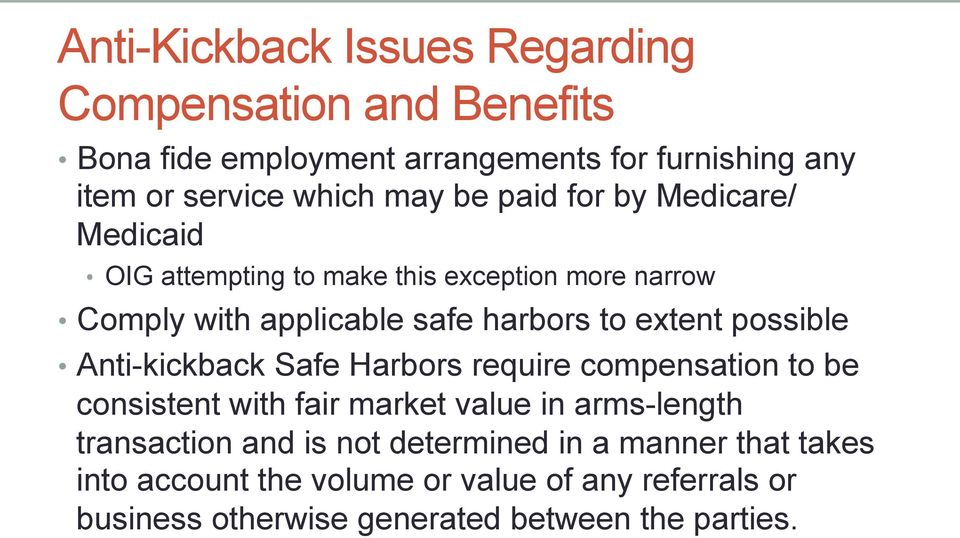 possible Anti-kickback Safe Harbors require compensation to be consistent with fair market value in arms-length transaction and is not