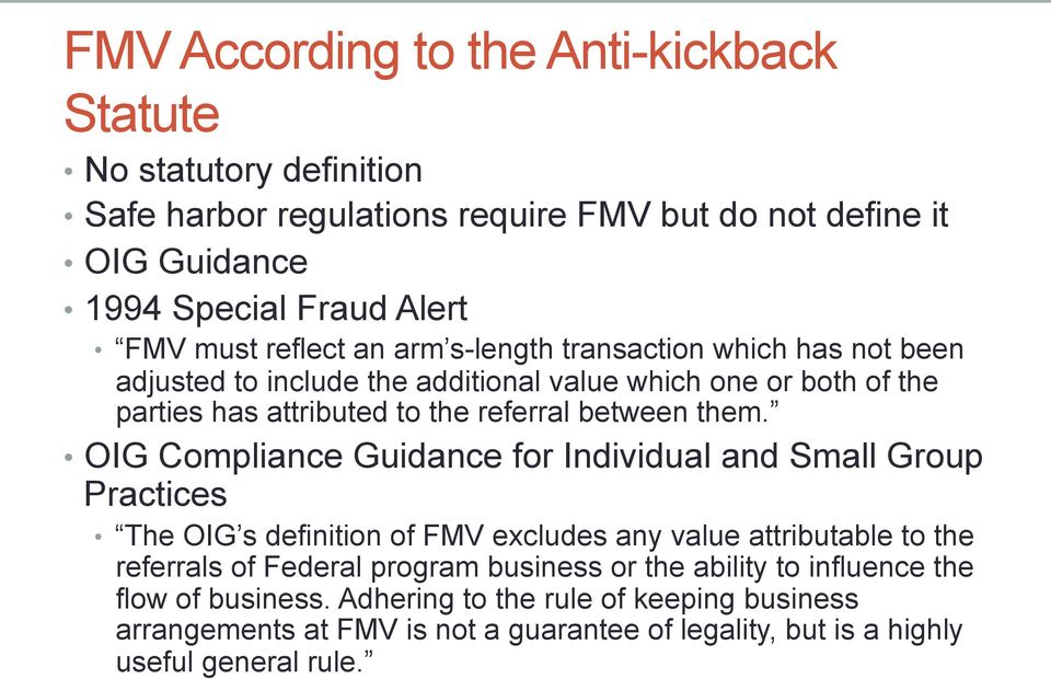 OIG Compliance Guidance for Individual and Small Group Practices The OIG s definition of FMV excludes any value attributable to the referrals of Federal program business or