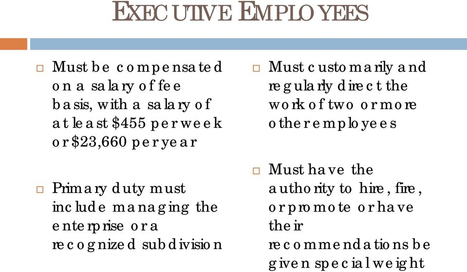 employees Primary duty must include managing the enterprise or a recognized subdivision Must