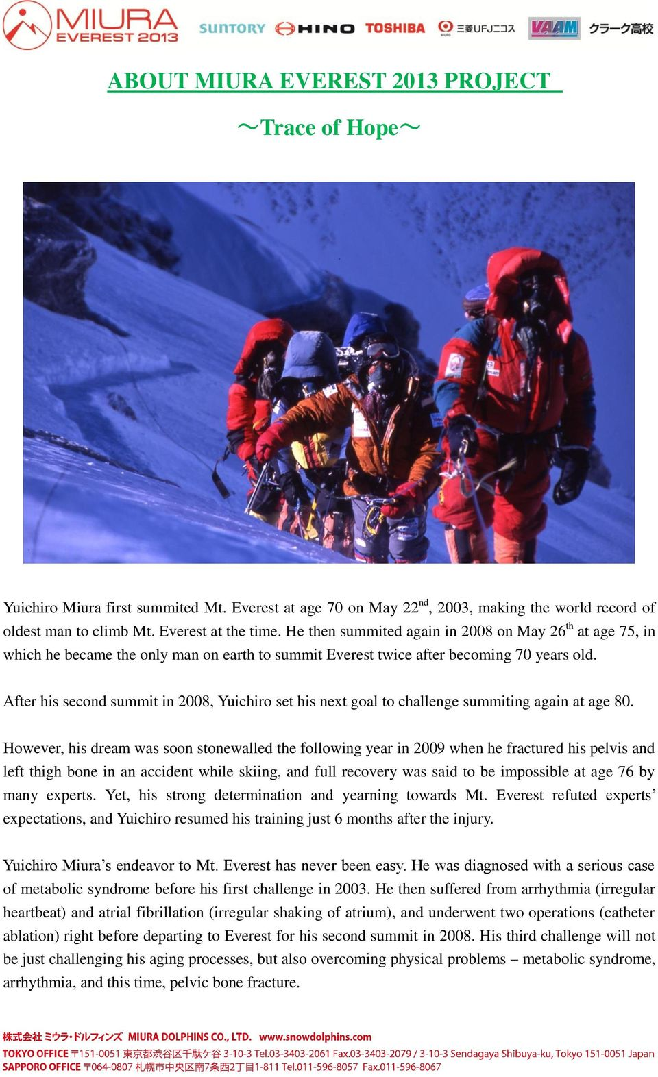 After his second summit in 2008, Yuichiro set his next goal to challenge summiting again at age 80.
