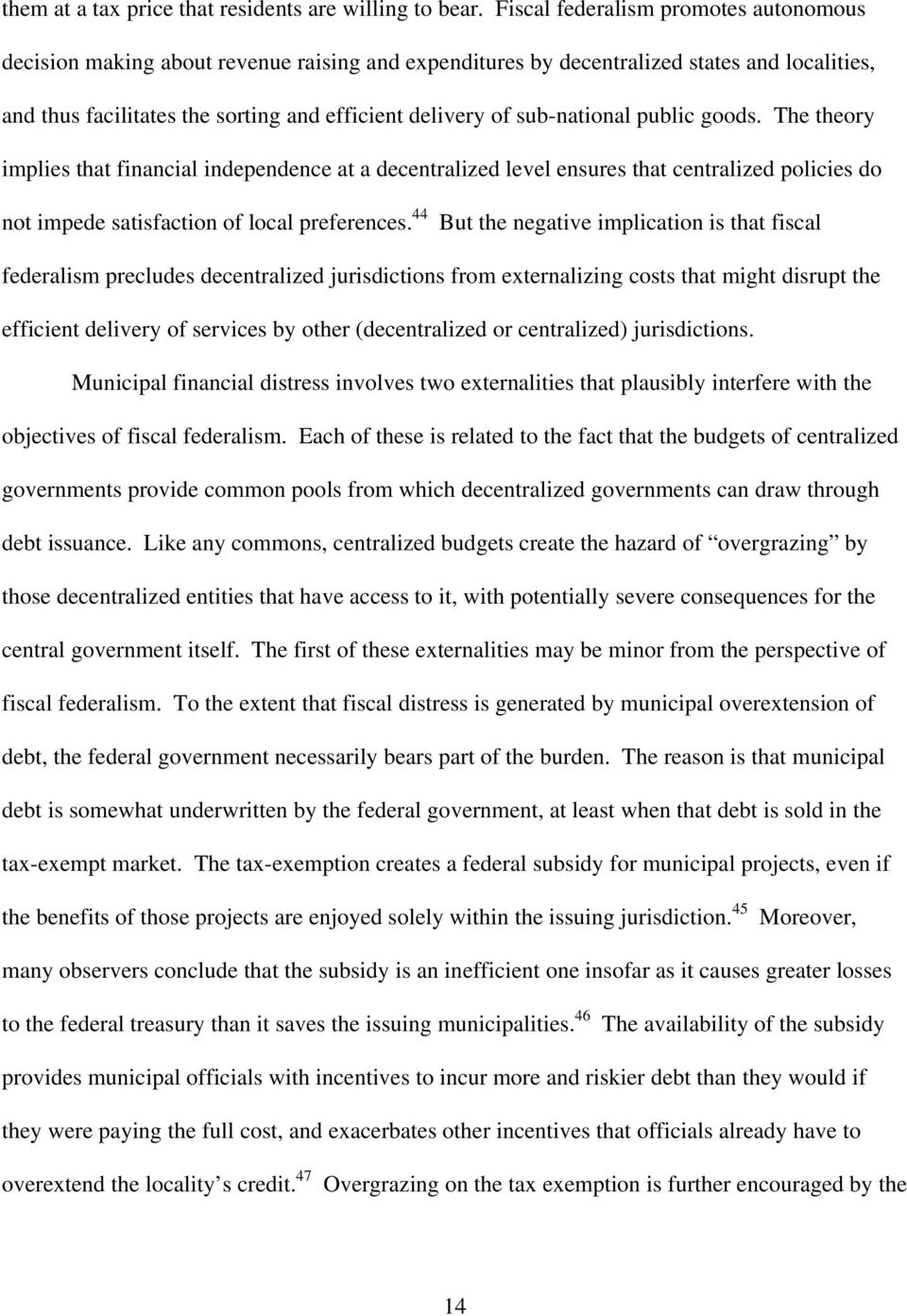 sub-national public goods. The theory implies that financial independence at a decentralized level ensures that centralized policies do not impede satisfaction of local preferences.