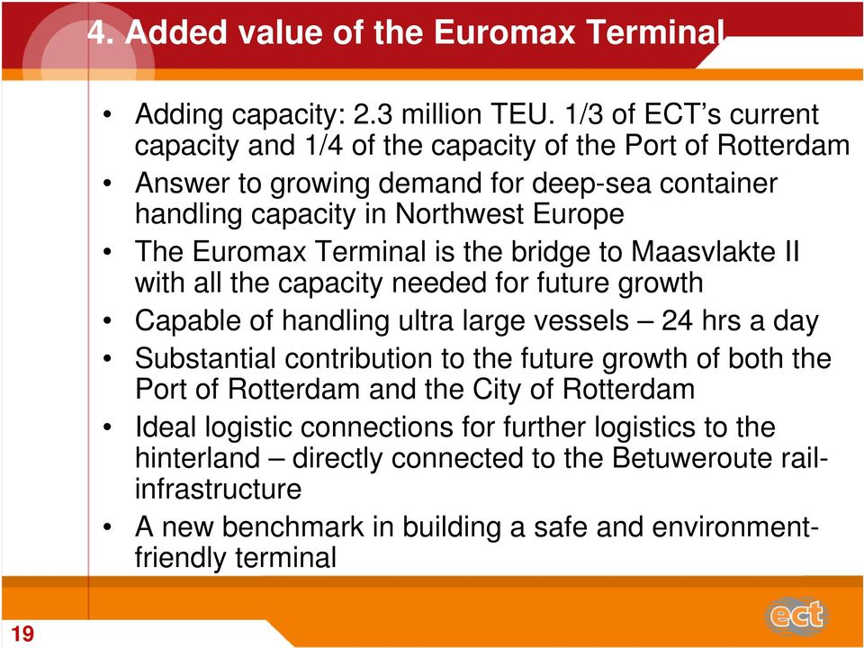 Euromax Terminal is the bridge to Maasvlakte II with all the capacity needed for future growth Capable of handling ultra large vessels 24 hrs a day Substantial