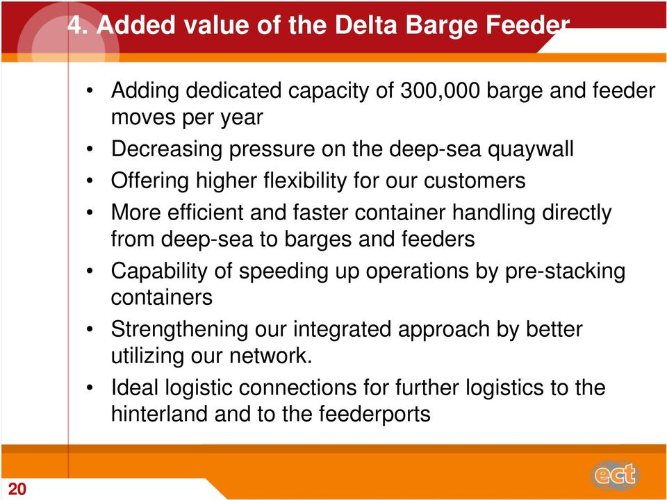 deep-sea to barges and feeders Capability of speeding up operations by pre-stacking containers Strengthening our integrated