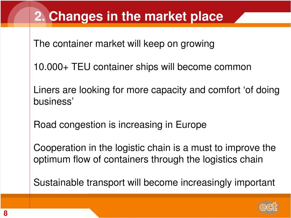 doing business Road congestion is increasing in Europe Cooperation in the logistic chain is a must