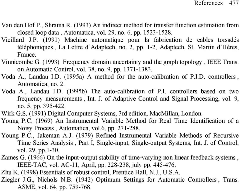 , Landau I.D. (1995a) A method for the auto-calibration of P.I.D. controllers, Automatica, no. 2. Voda A., Landau I.D. (1995b) The auto-calibration of P.I. controllers based on two frequency measurements, Int.