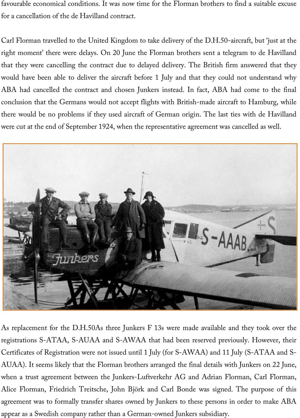 On 20 June the Florman brothers sent a telegram to de Havilland that they were cancelling the contract due to delayed delivery.