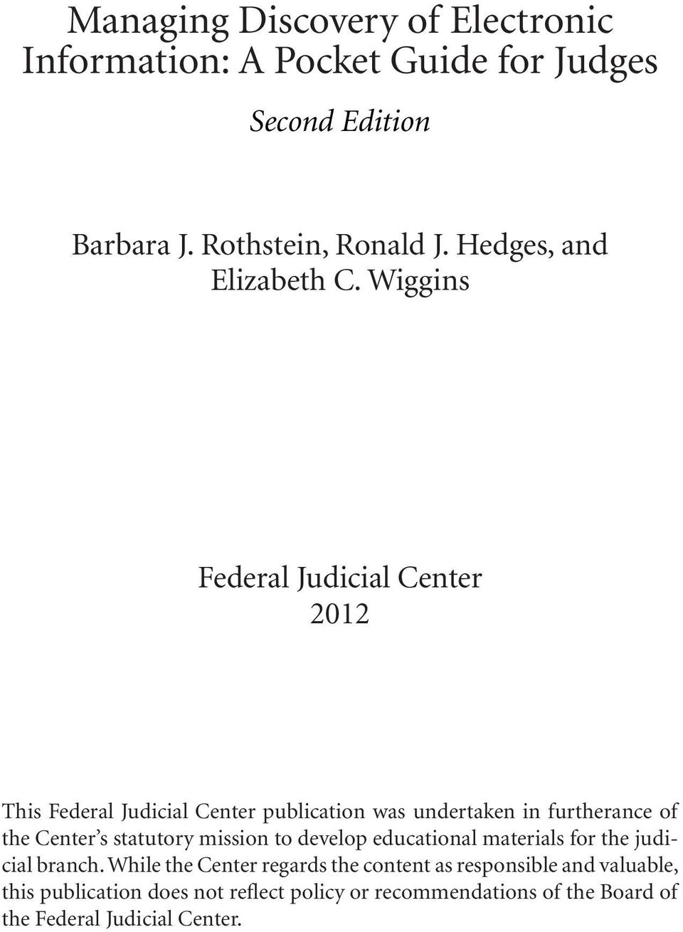 Wiggins Federal Judicial Center 2012 This Federal Judicial Center publication was undertaken in furtherance of the Center s