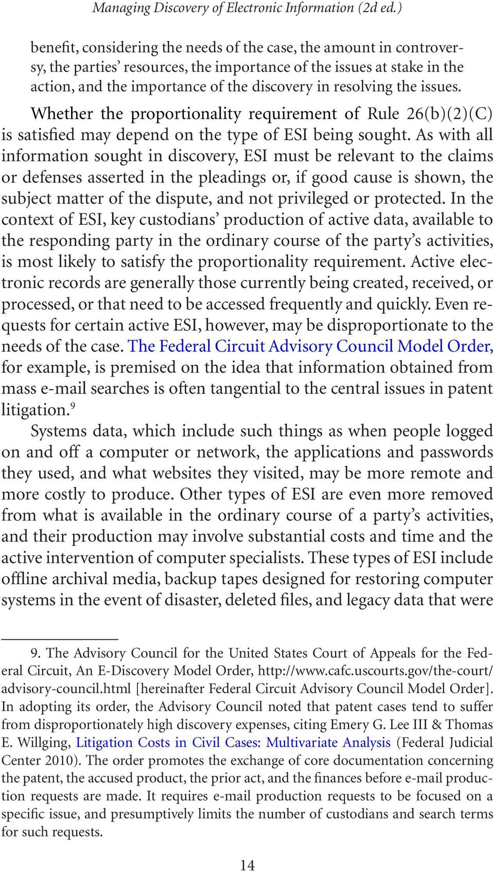 As with all information sought in discovery, ESI must be relevant to the claims or defenses asserted in the pleadings or, if good cause is shown, the subject matter of the dispute, and not privileged