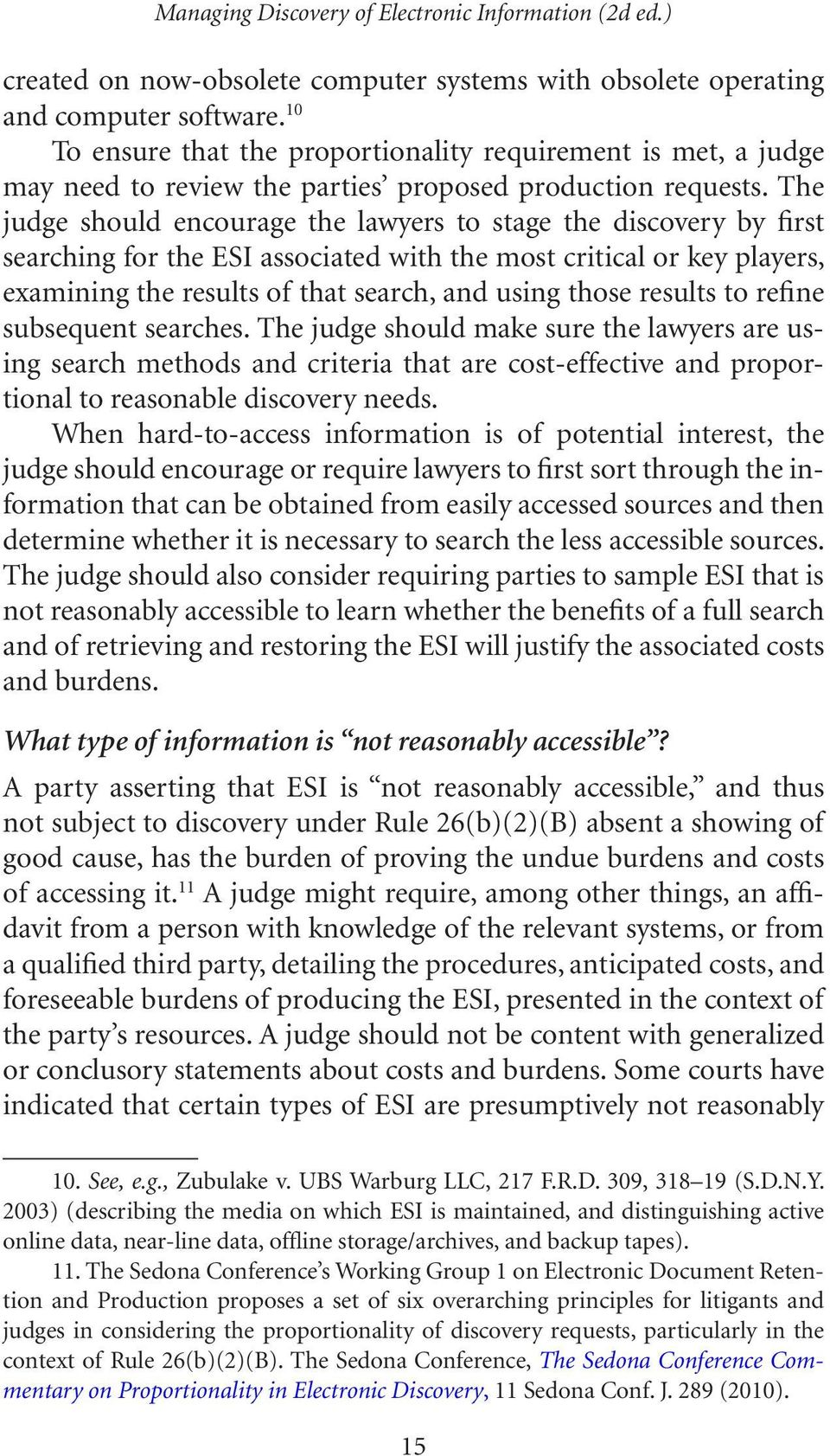 The judge should encourage the lawyers to stage the discovery by first searching for the ESI associated with the most critical or key players, examining the results of that search, and using those