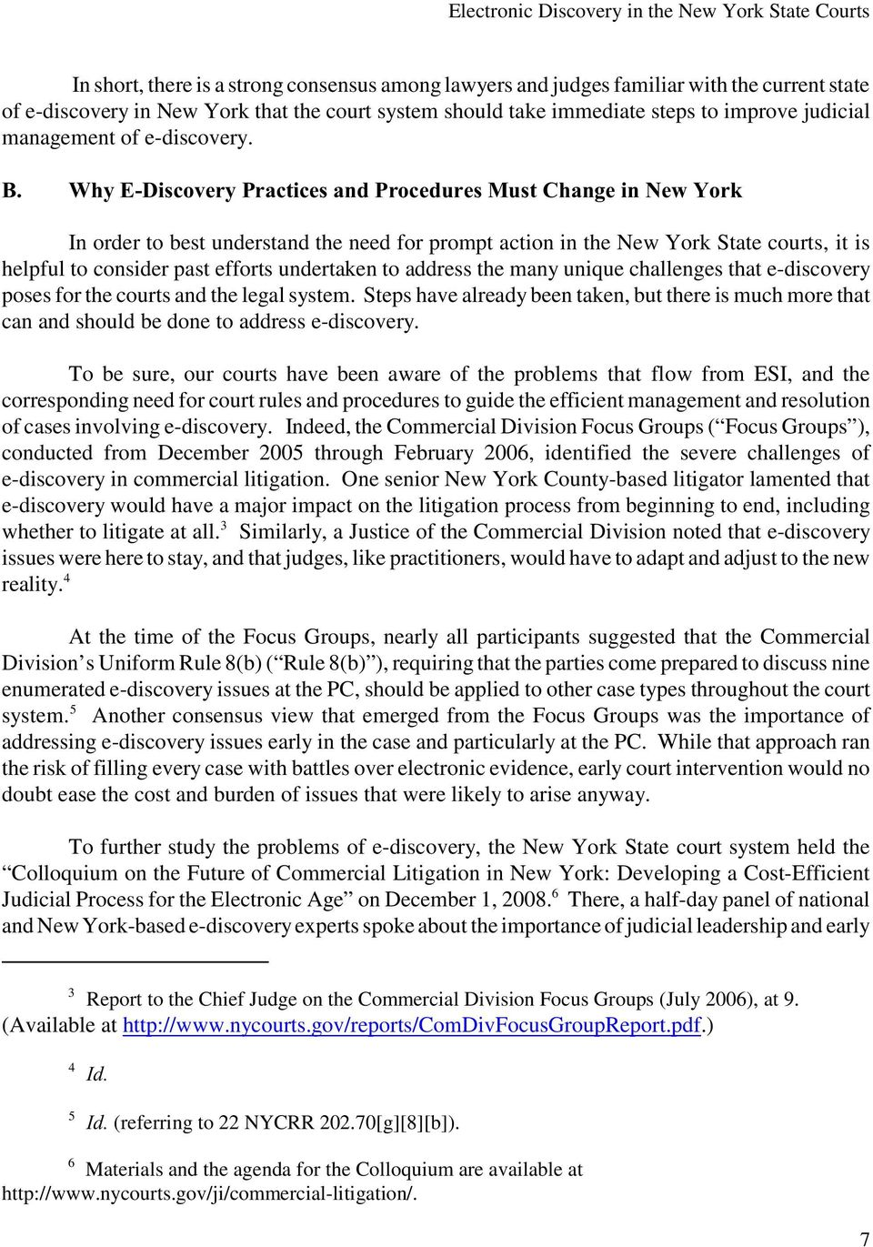 Why E-Discovery Practices and Procedures Must Change in New York In order to best understand the need for prompt action in the New York State courts, it is helpful to consider past efforts undertaken