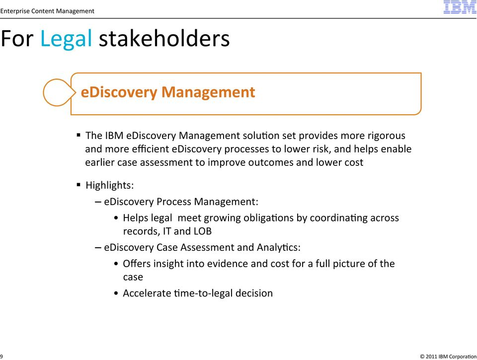 Highlights: ediscovery Process Management: Helps legal meet growing obliga5ons by coordina5ng across records, IT and LOB