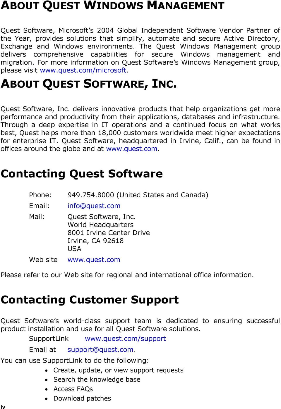 For more information on Quest Software s Windows Management group, please visit www.quest.com/microsoft. ABOUT QUEST SOFTWARE, INC. Quest Software, Inc.