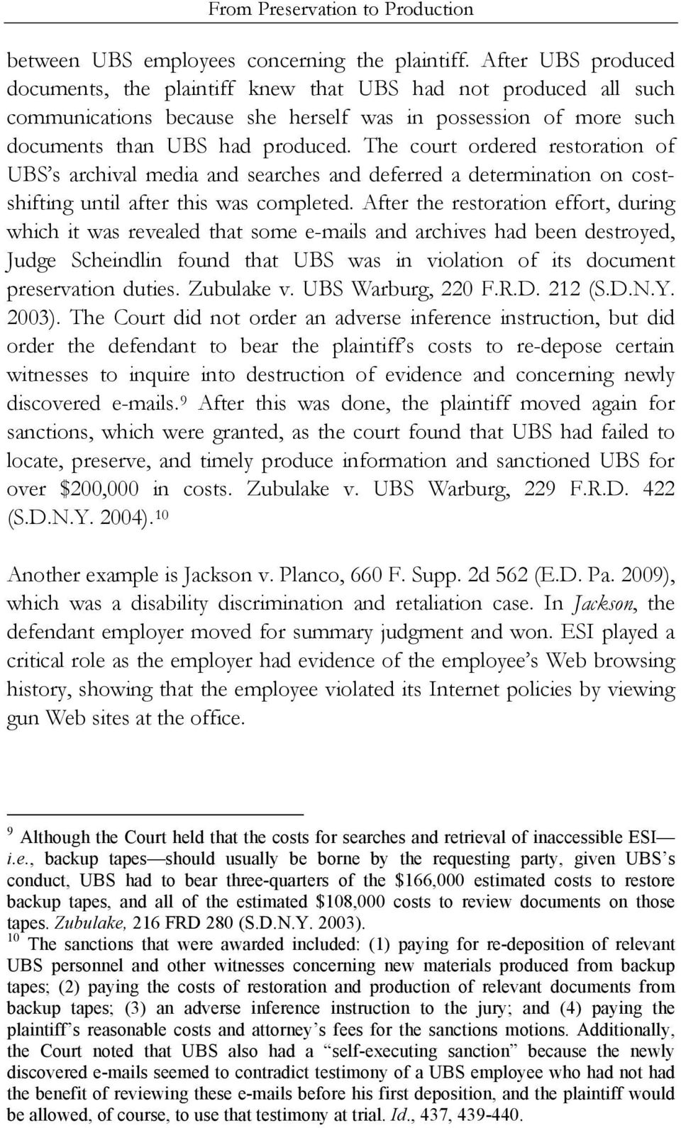 The court ordered restoration of UBS s archival media and searches and deferred a determination on costshifting until after this was completed.