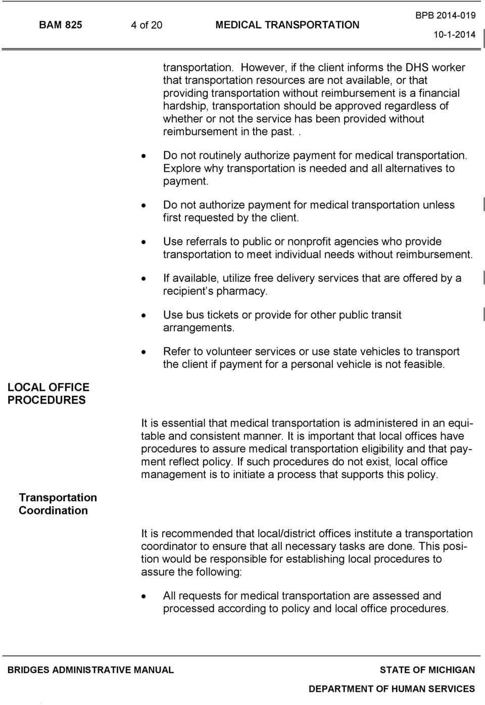 approved regardless of whether or not the service has been provided without reimbursement in the past.. Do not routinely authorize payment for medical transportation.