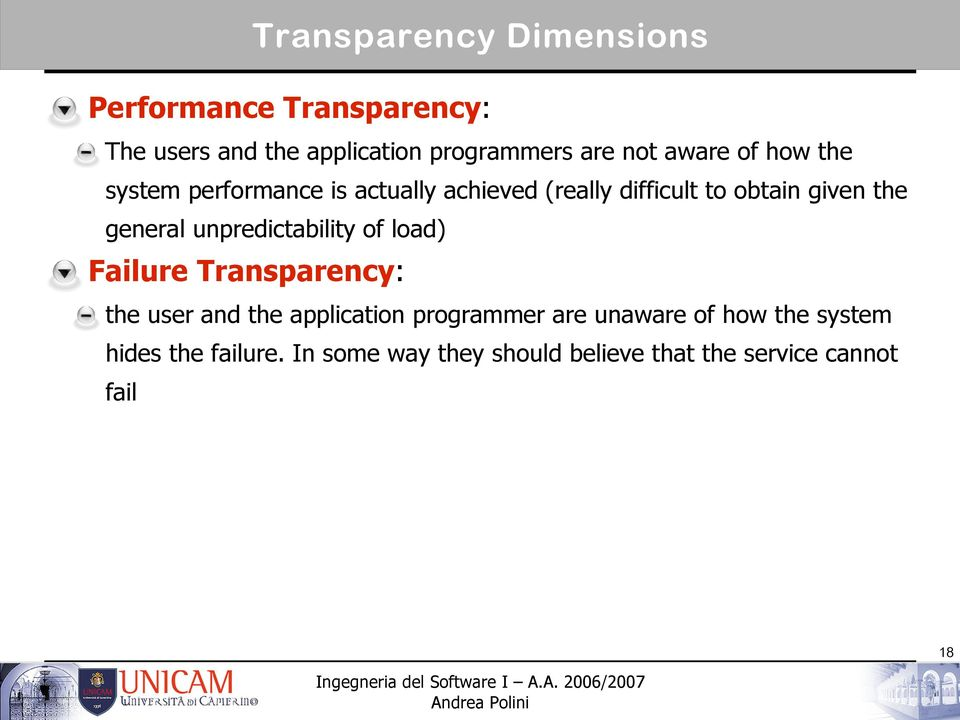 general unpredictability of load) Failure Transparency: the user and the application programmer are