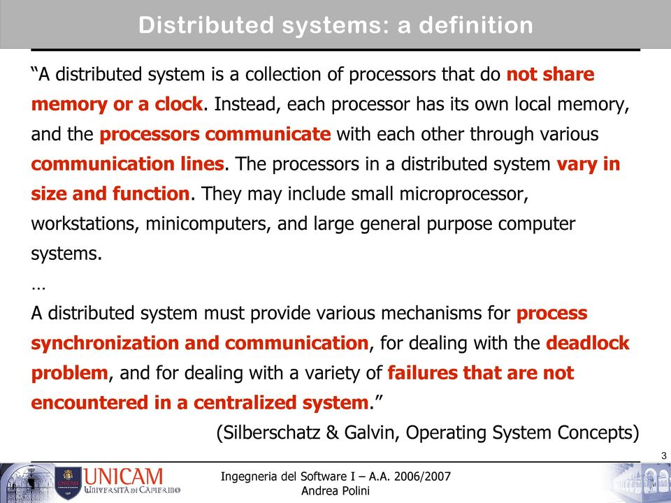 The processors in a distributed system vary in size and function. They may include small microprocessor, workstations, minicomputers, and large general purpose computer systems.
