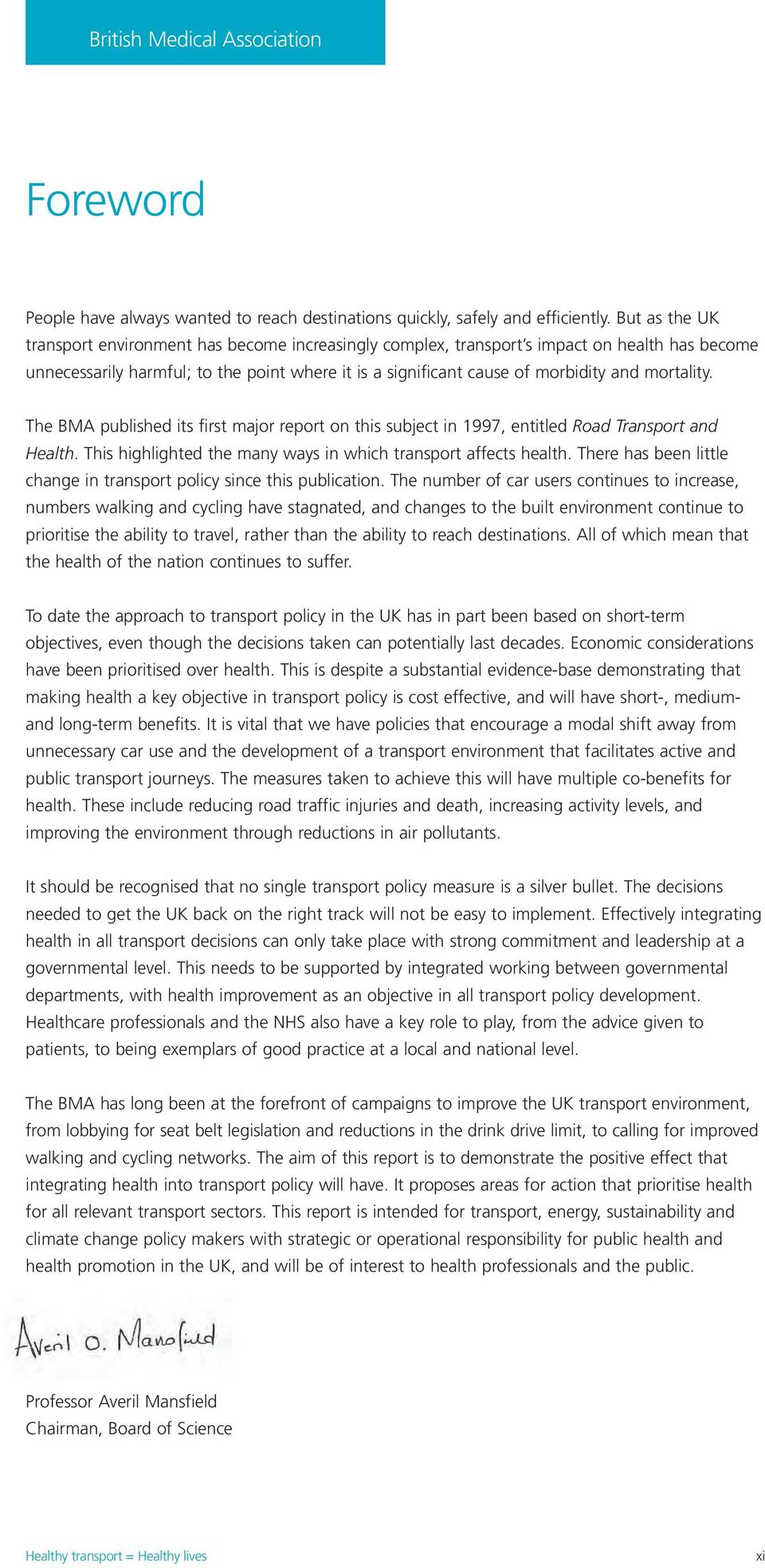 mortality. The BMA published its first major report on this subject in 1997, entitled Road Transport and Health. This highlighted the many ways in which transport affects health.