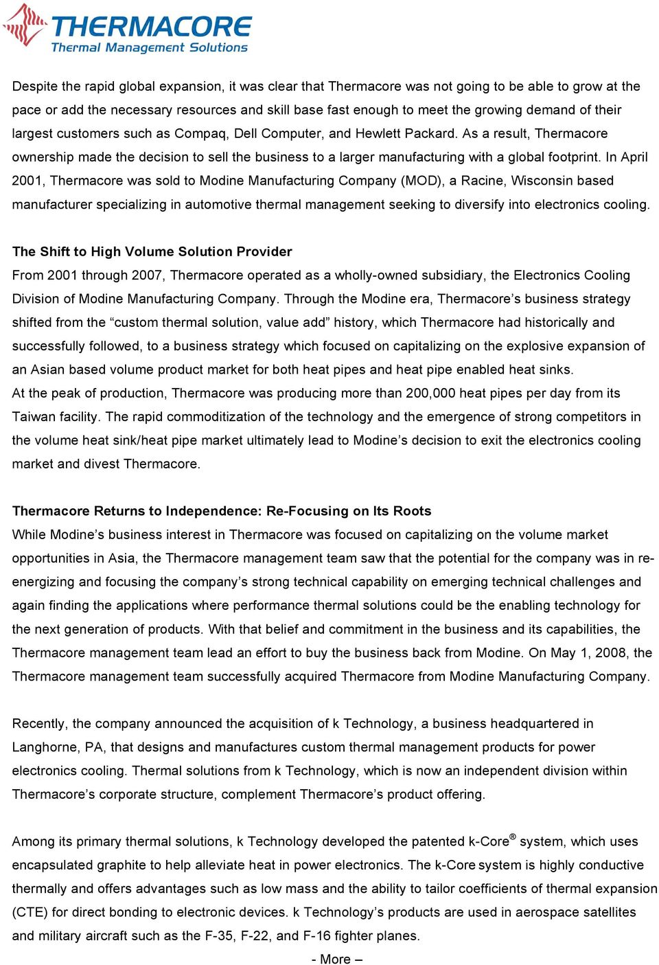 In April 2001, Thermacore was sold to Modine Manufacturing Company (MOD), a Racine, Wisconsin based manufacturer specializing in automotive thermal management seeking to diversify into electronics