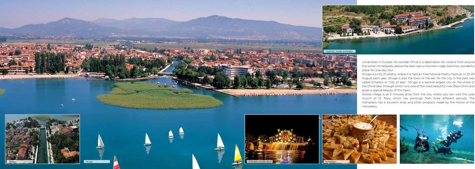 Struga is also the town of the eel, for the city in the past was called Enhalion or city of eels.