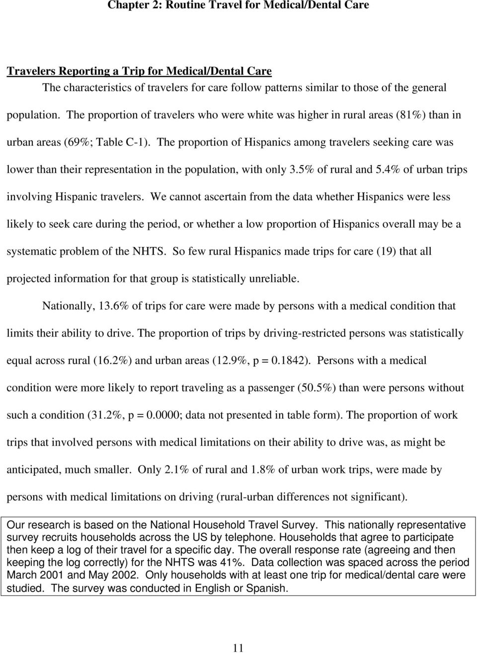 The proportion of Hispanics among travelers seeking care was lower than their representation in the population, with only 3.5% of rural and 5.4% of urban trips involving Hispanic travelers.