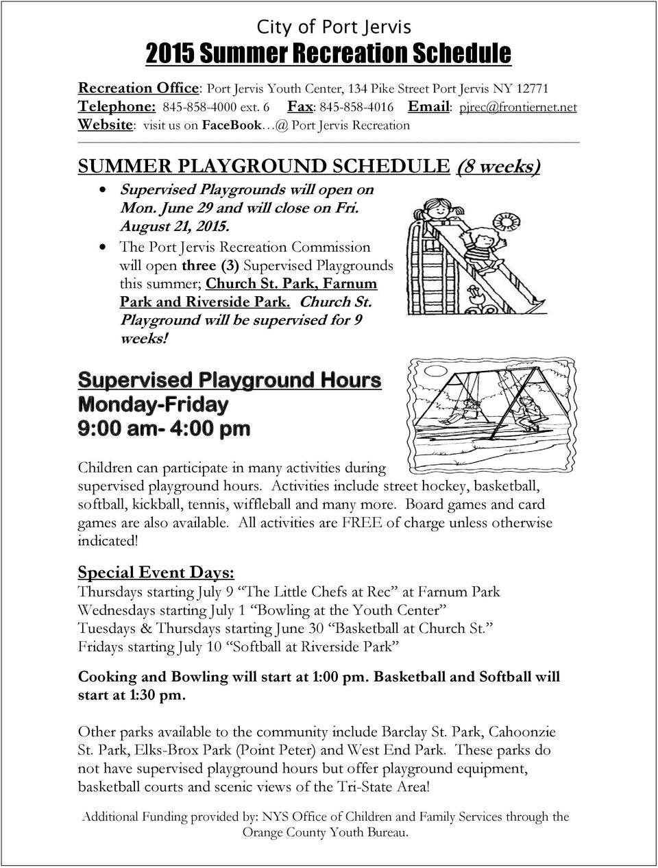 June 29 and will close on Fri. August 21, 2015. The Port Jervis Recreation Commission will open three (3) Supervised Playgrounds this summer; Church St. Park, Farnum Park and Riverside Park.