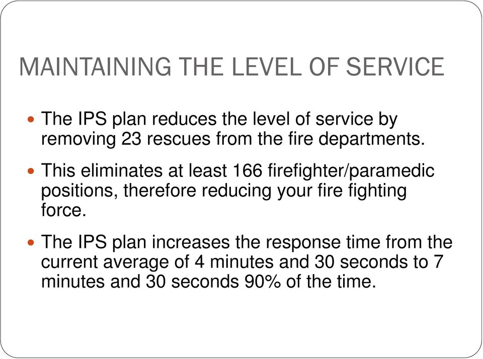 This eliminates at least 166 firefighter/paramedic positions, therefore reducing your fire