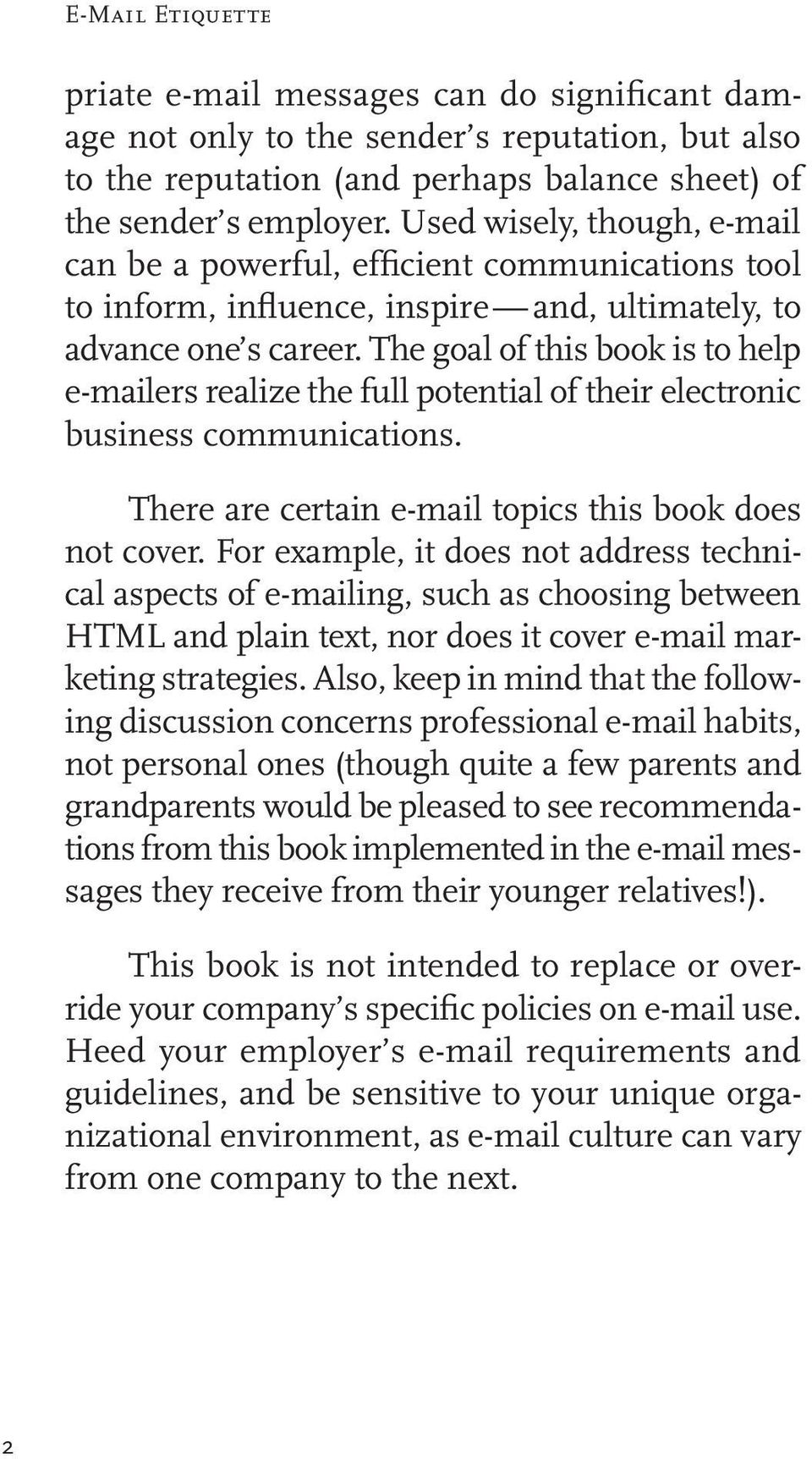 The goal of this book is to help e-mailers realize the full potential of their electronic business communications. There are certain e-mail topics this book does not cover.
