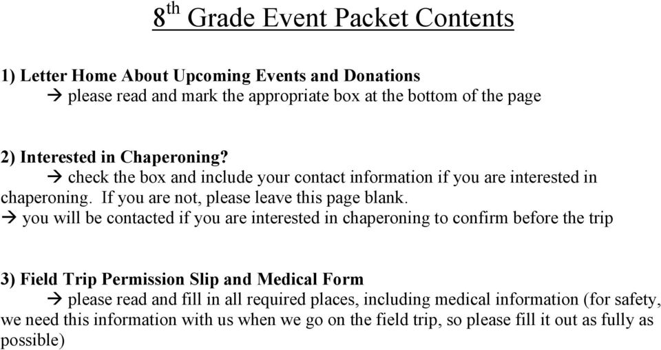 you will be contacted if you are interested in chaperoning to confirm before the trip 3) Field Trip Permission Slip and Medical Form please read and fill in all