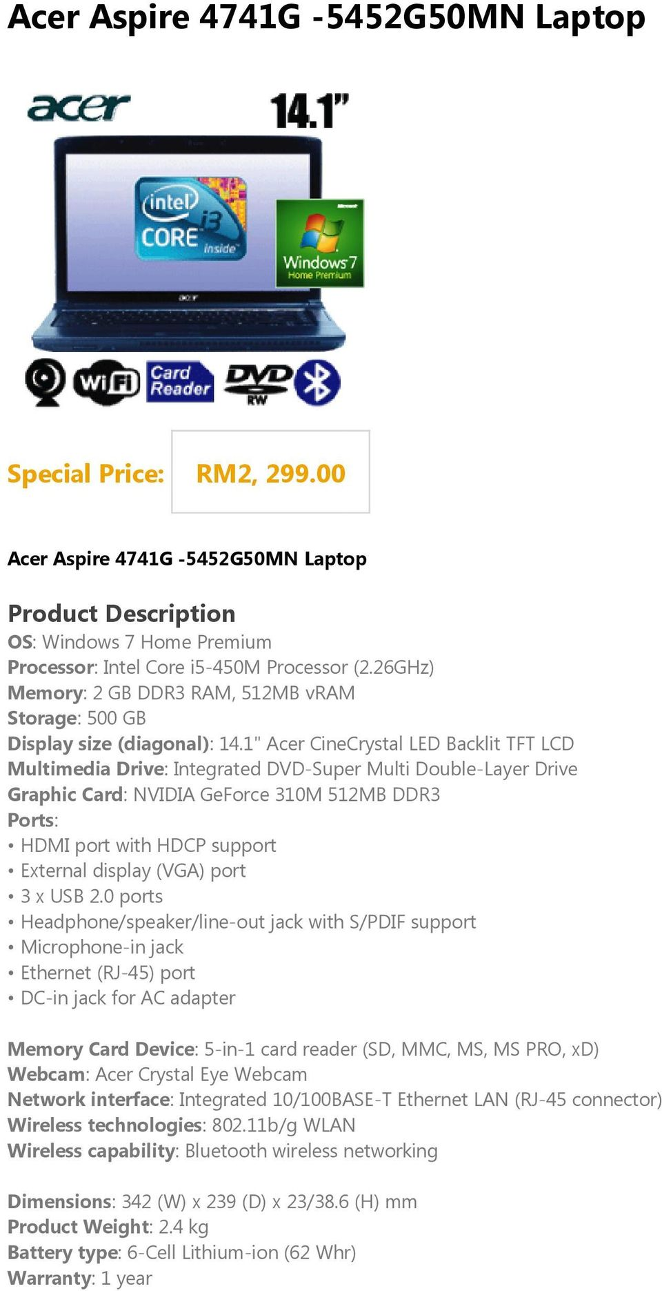 "1"" Acer CineCrystal LED Backlit TFT LCD Multimedia Drive: Integrated DVD-Super Multi Double-Layer Drive Graphic Card: NVIDIA GeForce 310M 512MB DDR3 Ports: HDMI port with HDCP support External"