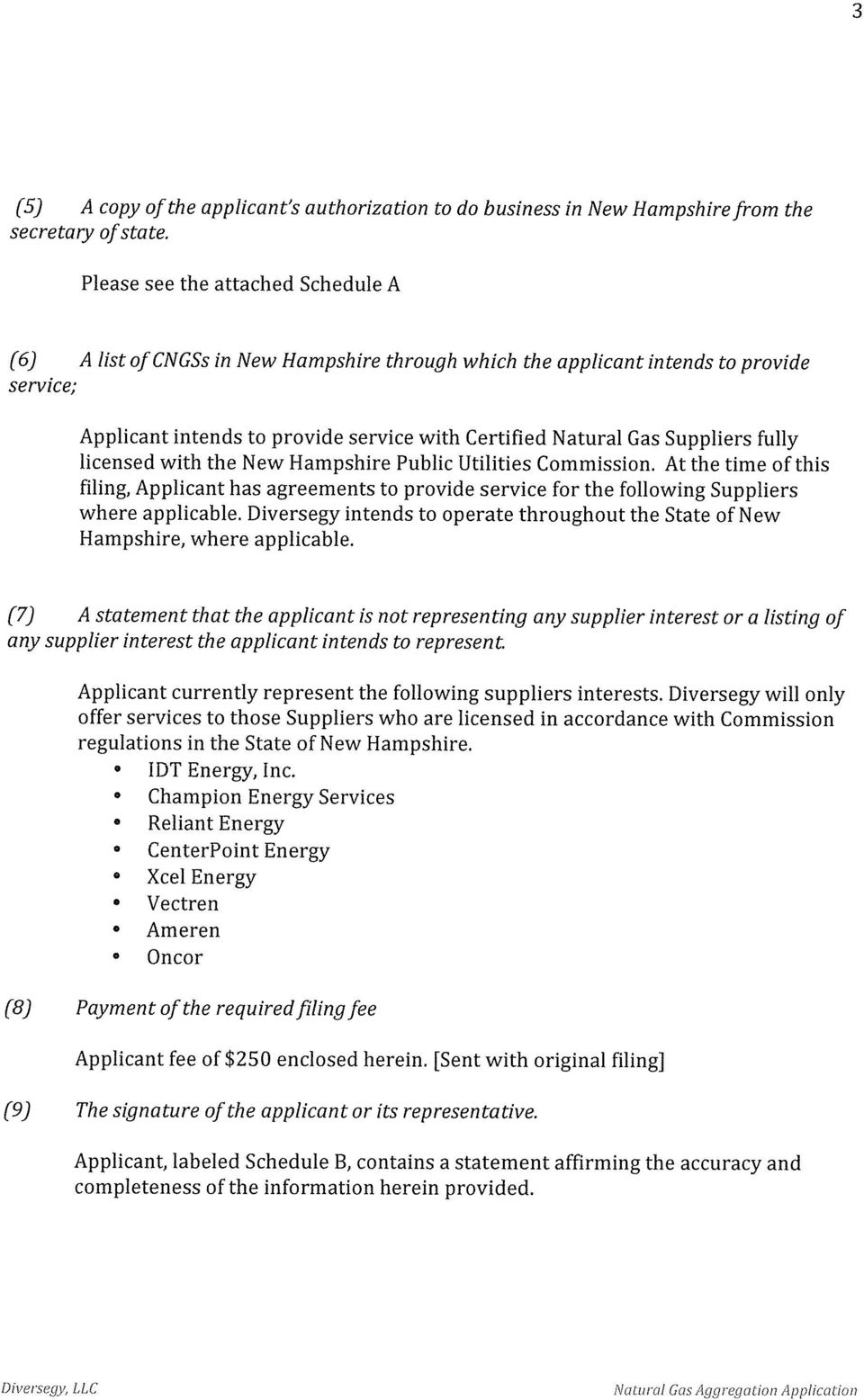 Suppliers fully licensed with the New Hampshire Public Utilities Commission. At the time of this filing, Applicant has agreements to provide service for the following Suppliers where applicable.