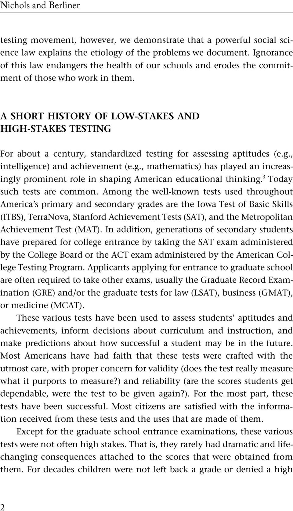 A SHORT HISTORY OF LOW-STAKES AND HIGH-STAKES TESTING For about a century, standardized testing for assessing aptitudes (e.g., intelligence) and achievement (e.g., mathematics) has played an increasingly prominent role in shaping American educational thinking.