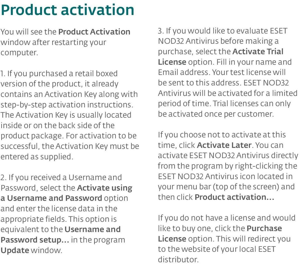 The Activation Key is usually located inside or on the back side of the product package. For activation to be successful, the Activation Key must be entered as supplied. 2.