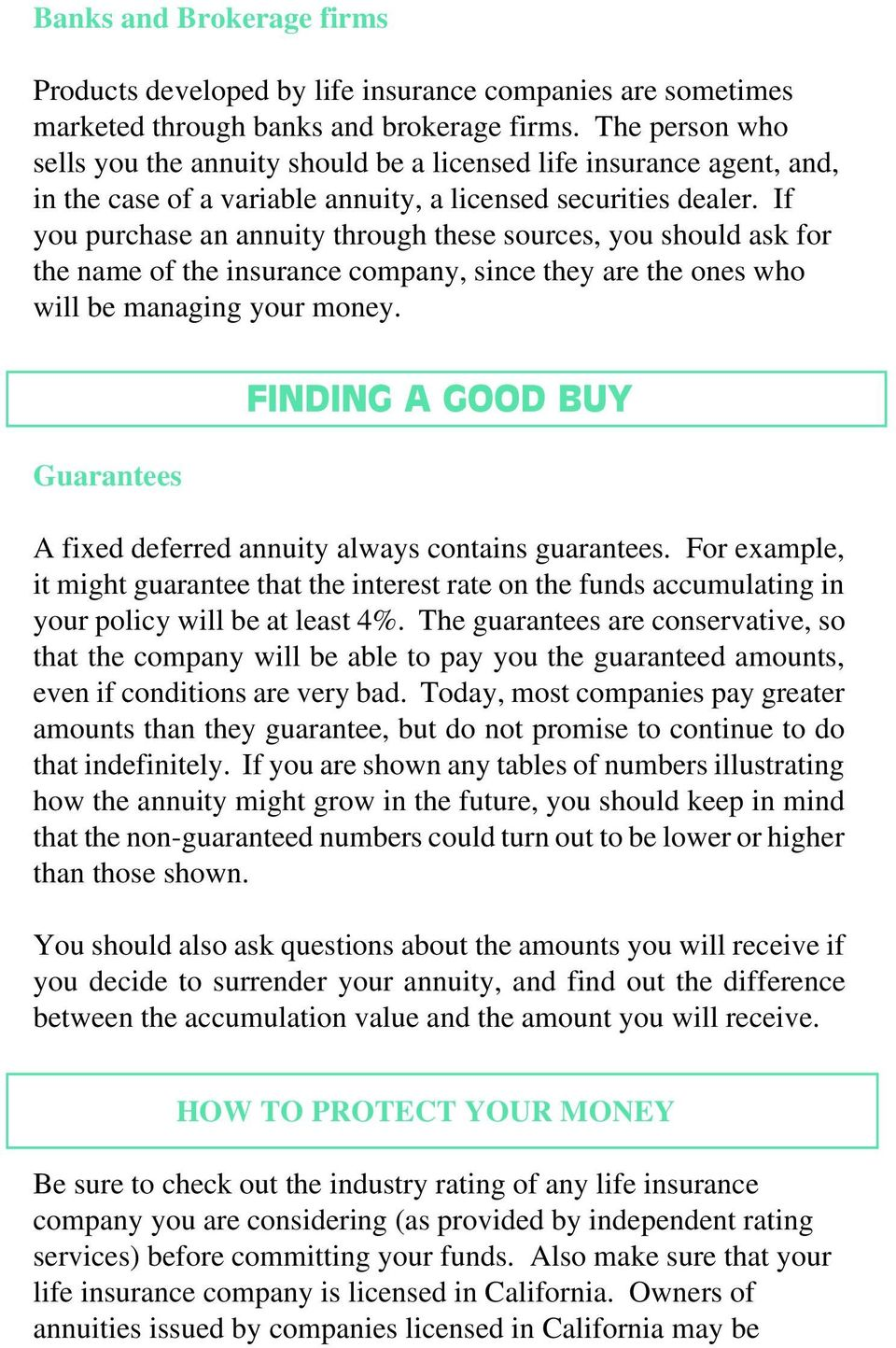 If you purchase an annuity through these sources, you should ask for the name of the insurance company, since they are the ones who will be managing your money.