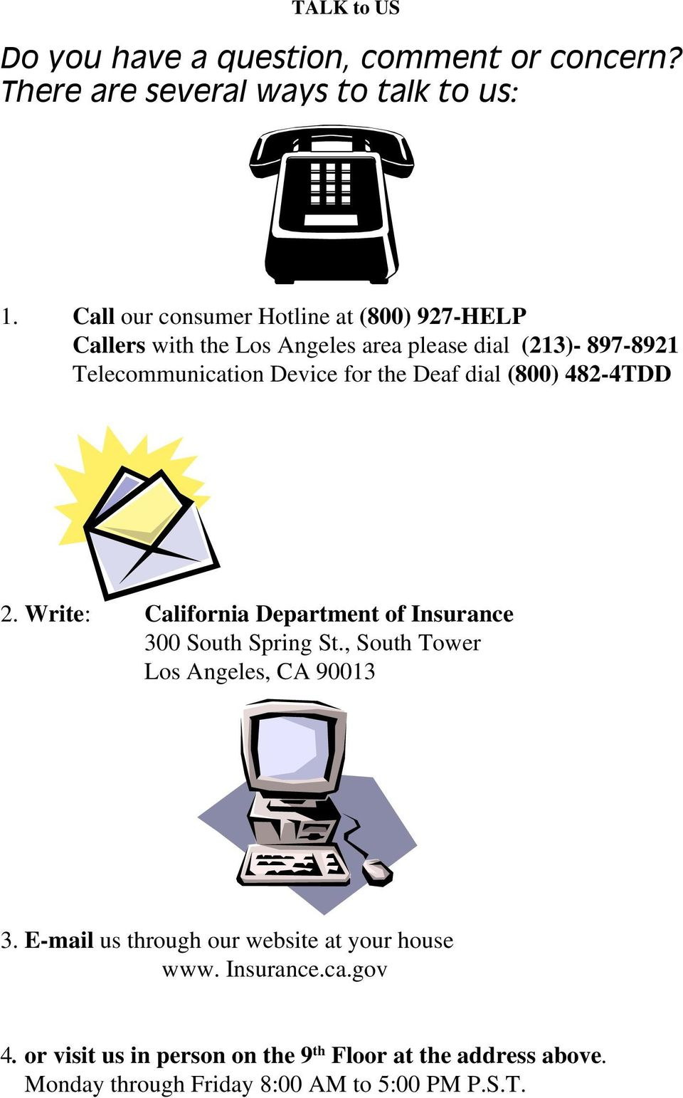 the Deaf dial (800) 482-4TDD 2. Write: California Department of Insurance 300 South Spring St., South Tower Los Angeles, CA 90013 3.