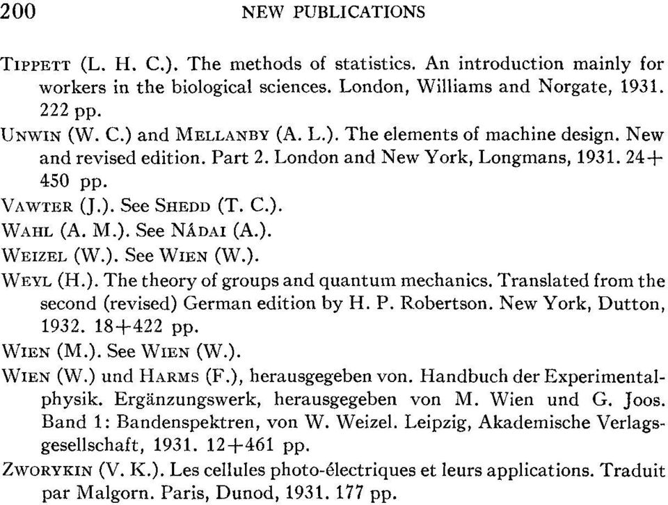 ). WEYL (H.). The theory of groups and quantum mechanics. Translated from the second (revised) German edition by H. P. Robertson. New York, Dutton, 1932. 18+422 pp. WIEN (M.). See WIEN (W.