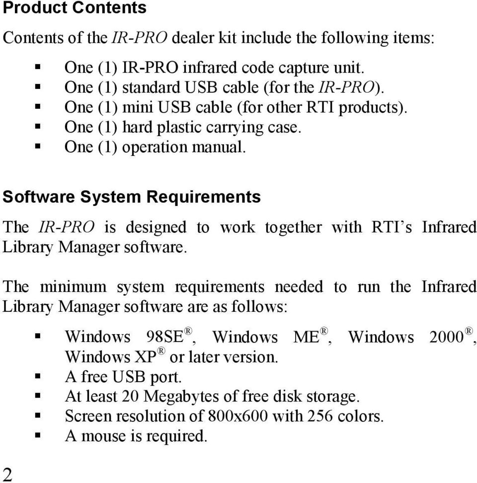 Software System Requirements The IR-PRO is designed to work together with RTI s Infrared Library Manager software.