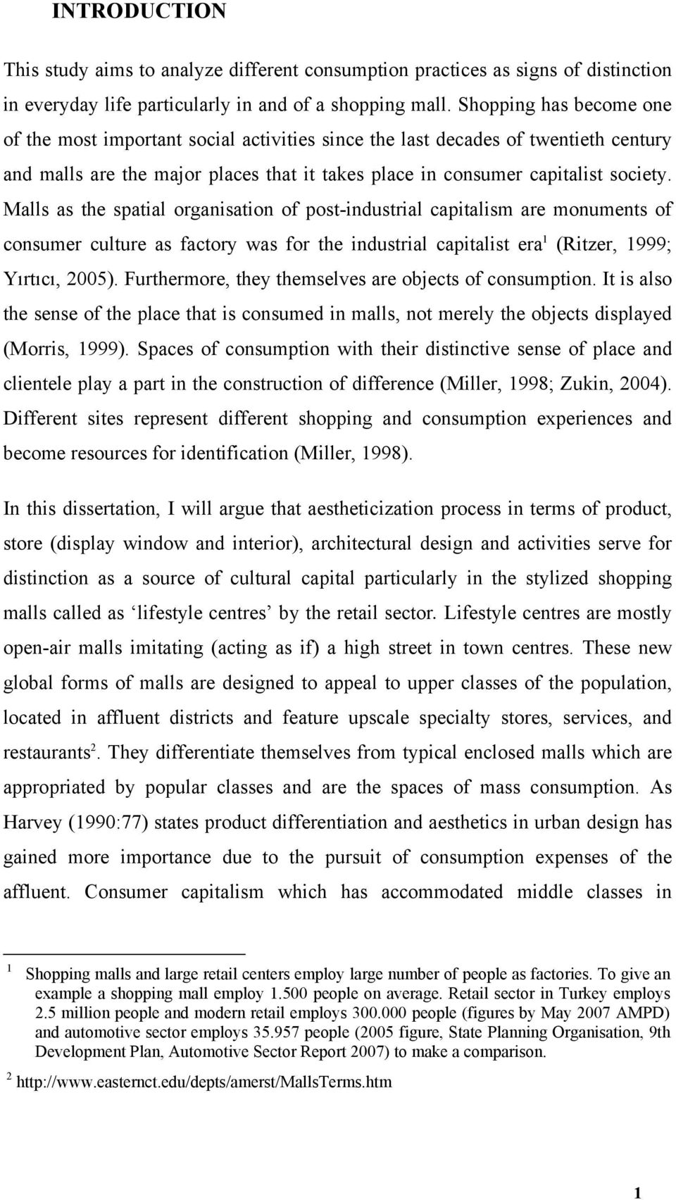 Malls as the spatial organisation of post-industrial capitalism are monuments of consumer culture as factory was for the industrial capitalist era 1 (Ritzer, 1999; Yırtıcı, 2005).