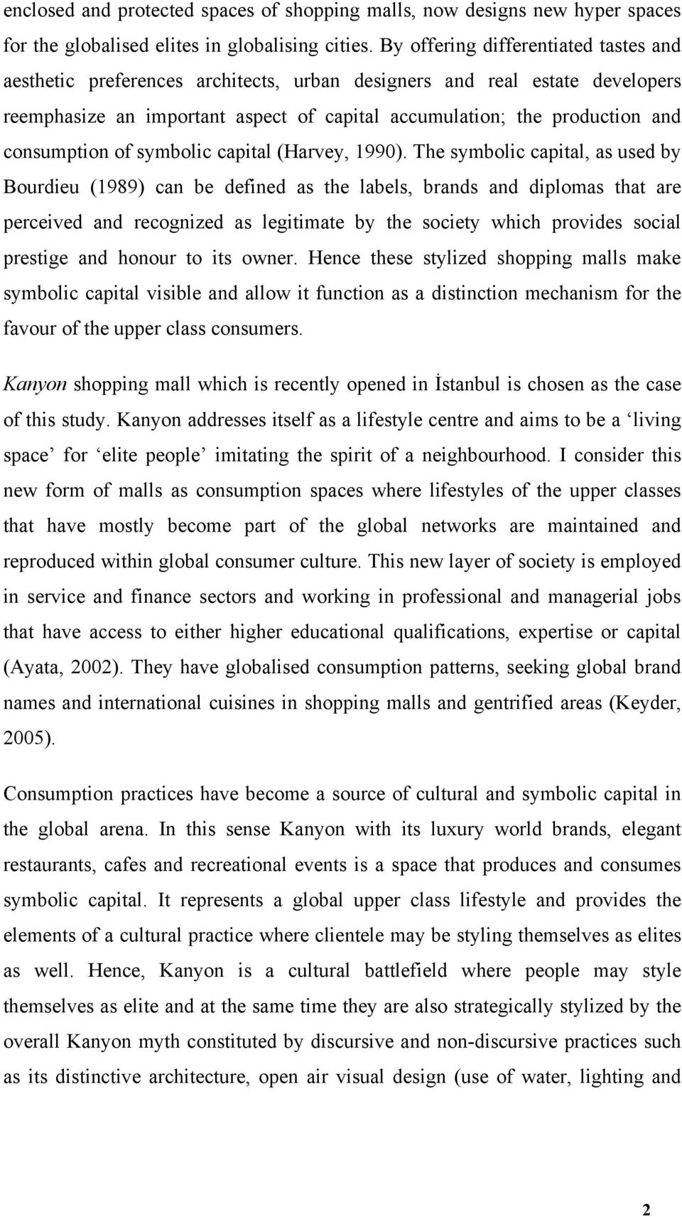 consumption of symbolic capital (Harvey, 1990).