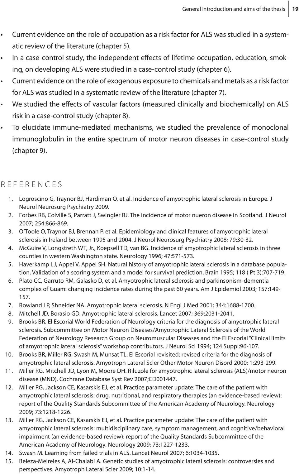 Current evidence on the role of exogenous exposure to chemicals and metals as a risk factor for ALS was studied in a systematic review of the literature (chapter 7).