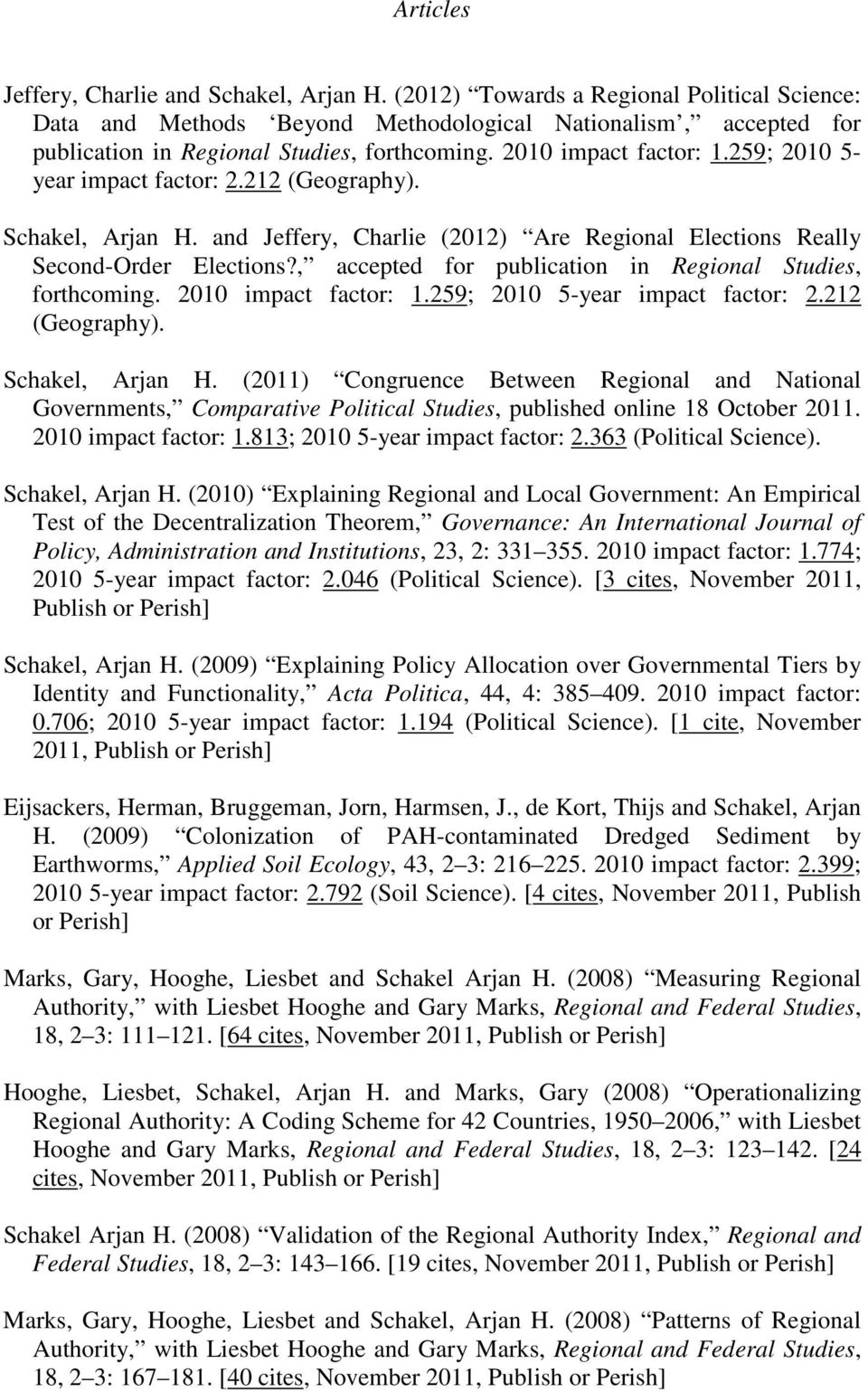 259; 2010 5- year impact factor: 2.212 (Geography). Schakel, Arjan H. and Jeffery, Charlie (2012) Are Regional Elections Really Second-Order Elections?
