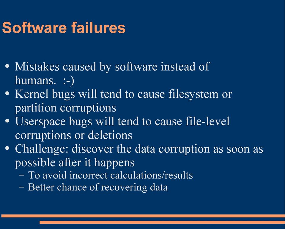 will tend to cause file-level corruptions or deletions Challenge: discover the data