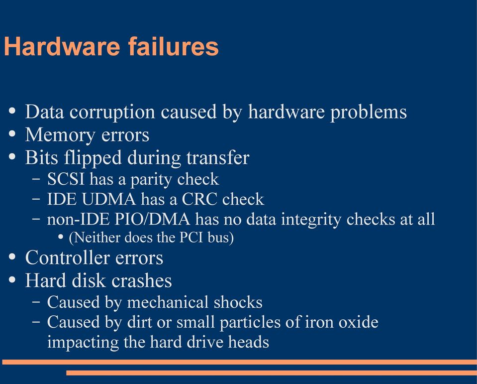 integrity checks at all (Neither does the PCI bus) Controller errors Hard disk crashes Caused