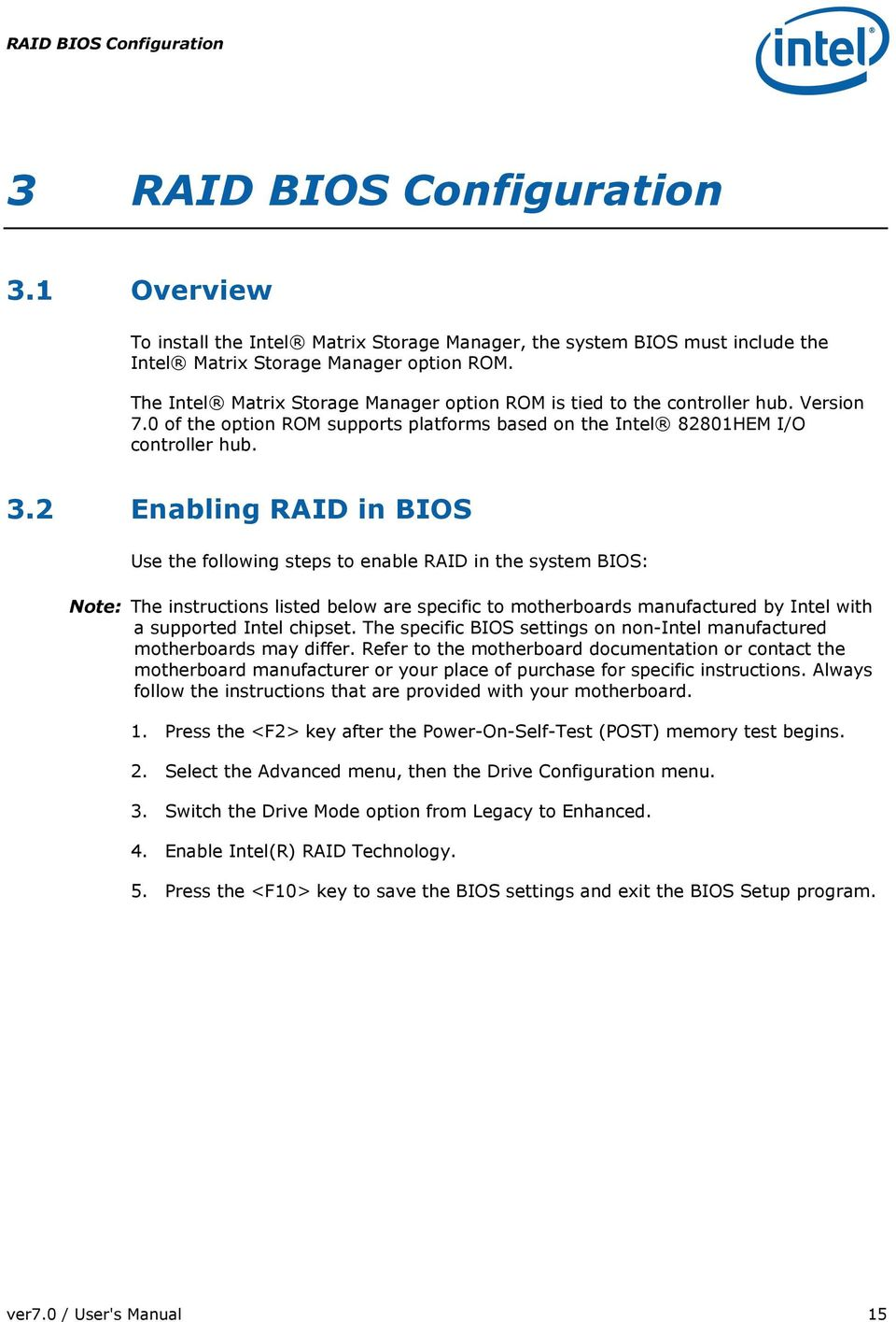 2 Enabling RAID in BIOS Use the following steps to enable RAID in the system BIOS: Note: The instructions listed below are specific to motherboards manufactured by Intel with a supported Intel