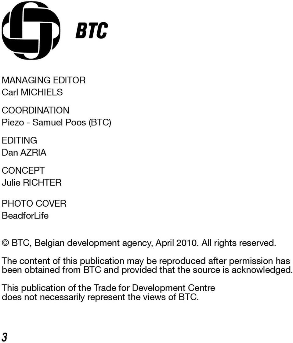 The content of this publication may be reproduced after permission has been obtained from BTC and provided