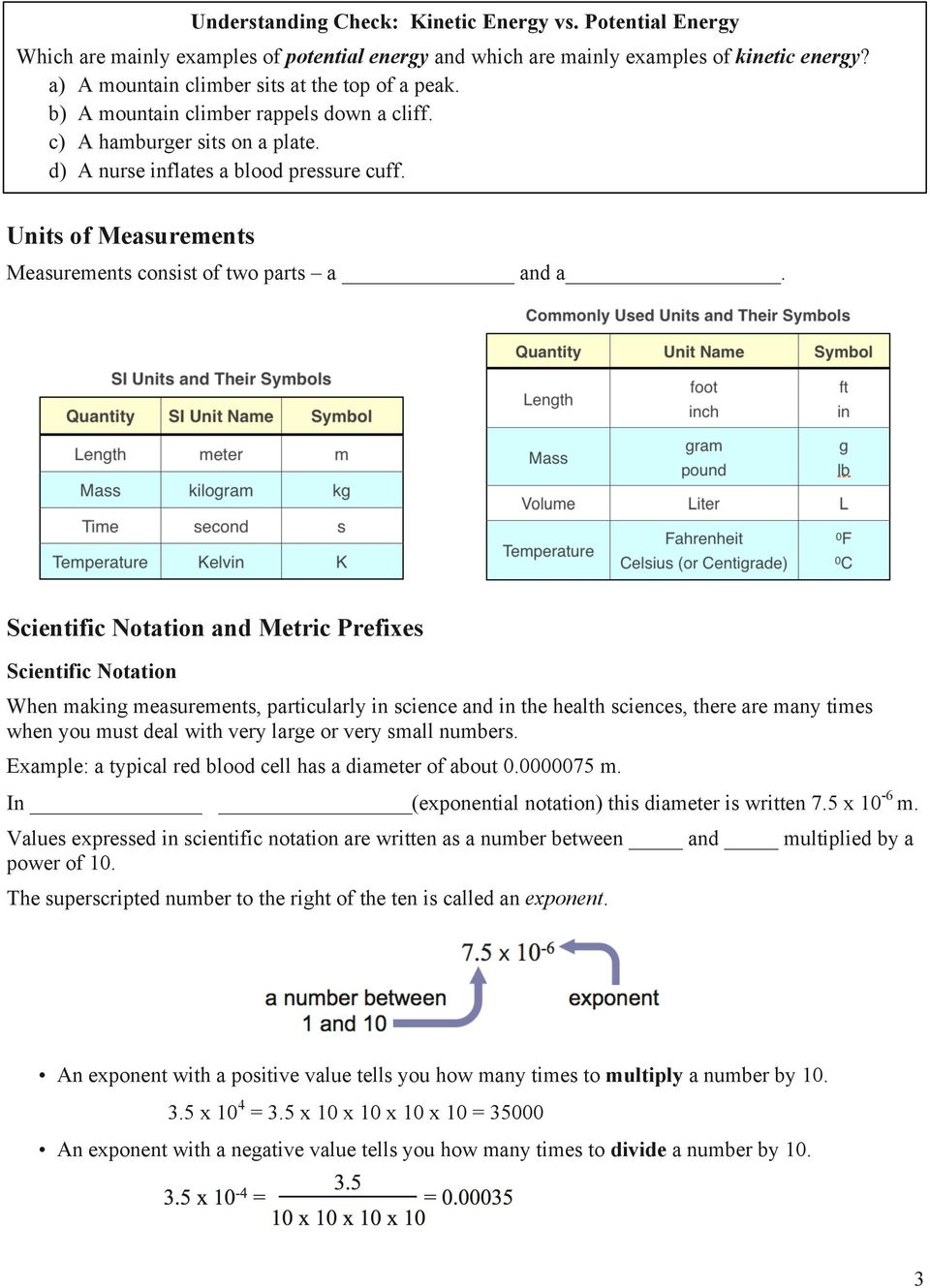 Scientific Notation and Metric Prefixes Scientific Notation When making measurements, particularly in science and in the health sciences, there are many times when you must deal with very large or