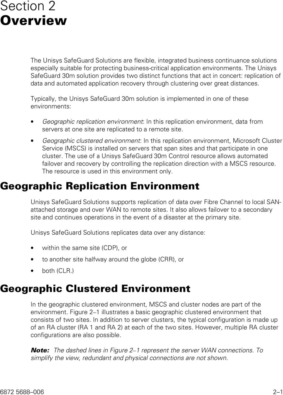 Typically, the Unisys SafeGuard 30m solution is implemented in one of these environments: Geographic replication environment: In this replication environment, data from servers at one site are