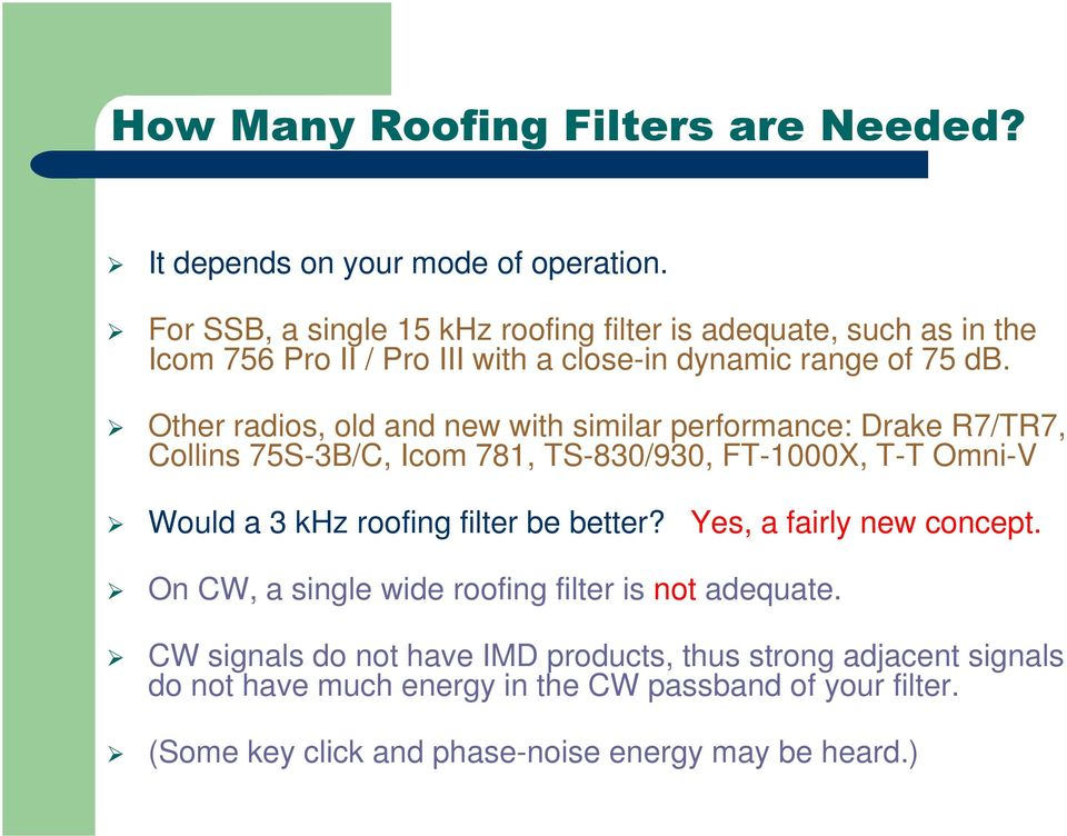 Other radios, old and new with similar performance: Drake R7/TR7, Collins 75S-3B/C, Icom 781, TS-830/930, FT-1000X, T-T Omni-V Would a 3 khz roofing filter be