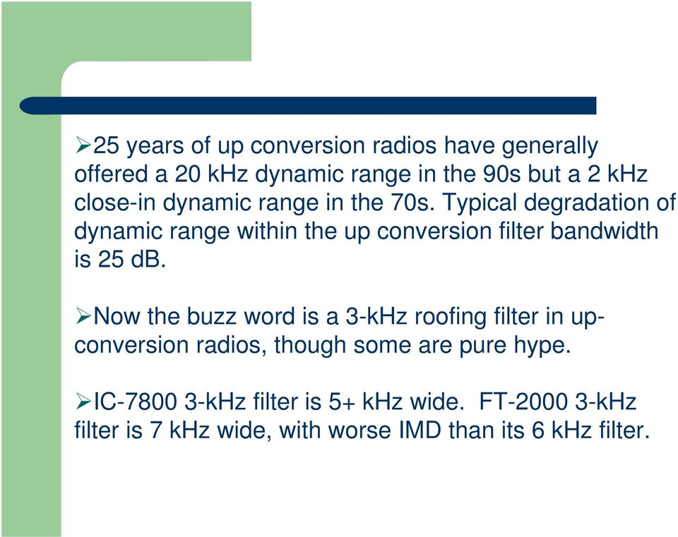 Typical degradation of dynamic range within the up conversion filter bandwidth is 25 db.