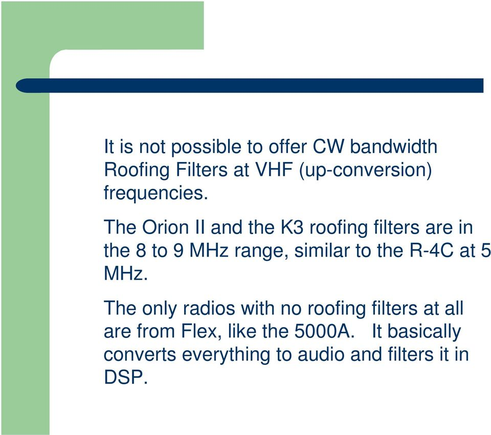 The Orion II and the K3 roofing filters are in the 8 to 9 MHz range, similar to the