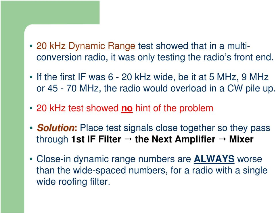 20 khz test showed no hint of the problem Solution: Place test signals close together so they pass through 1st IF Filter